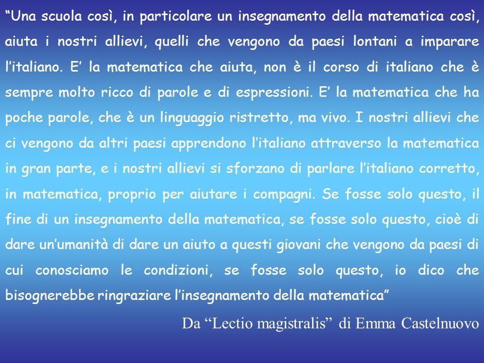 """""""Una scuola così, in particolare un insegnamento della matematica così, aiuta i nostri allievi, quelli che vengono da paesi lontani a imparare l'itali"""