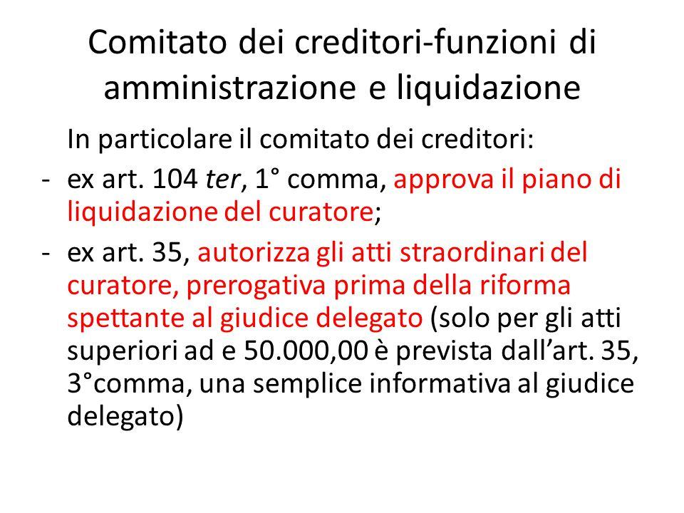 Comitato dei creditori-funzioni di amministrazione e liquidazione In particolare il comitato dei creditori: -ex art.