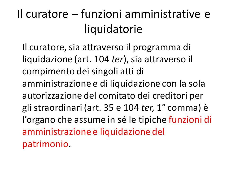 Il curatore – funzioni amministrative e liquidatorie Il curatore, sia attraverso il programma di liquidazione (art.