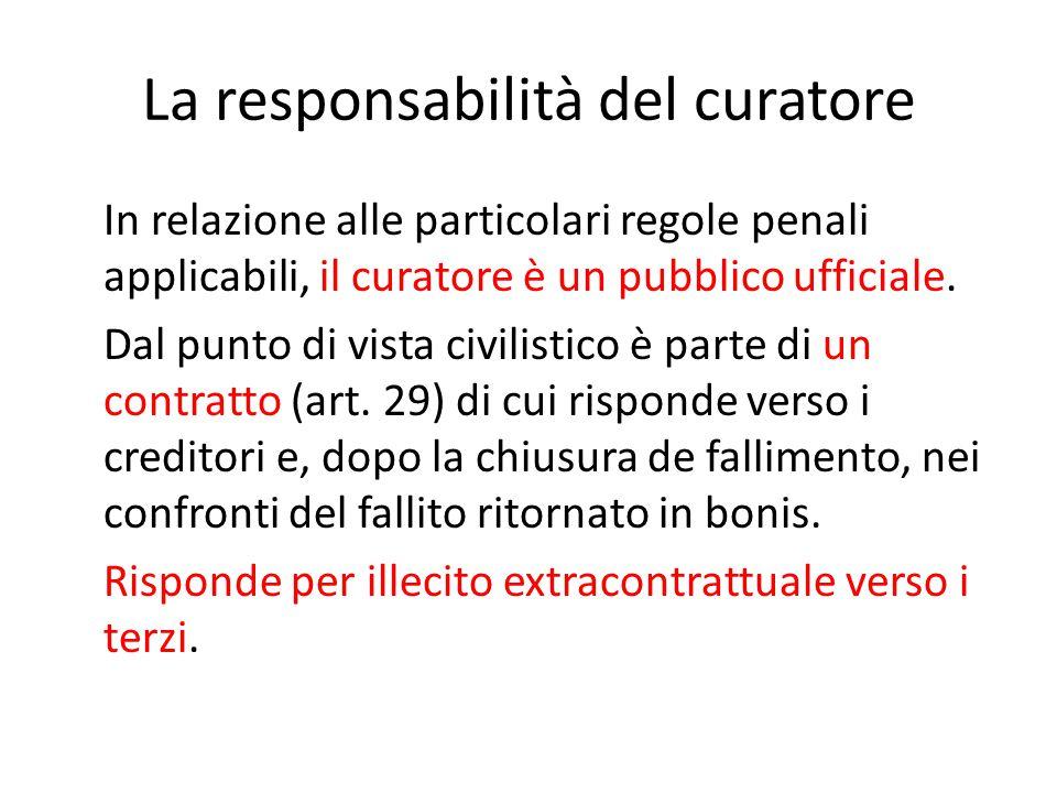 La responsabilità del curatore In relazione alle particolari regole penali applicabili, il curatore è un pubblico ufficiale.