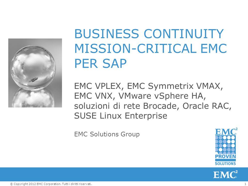 1© Copyright 2012 EMC Corporation. Tutti i diritti riservati. BUSINESS CONTINUITY MISSION-CRITICAL EMC PER SAP EMC VPLEX, EMC Symmetrix VMAX, EMC VNX,
