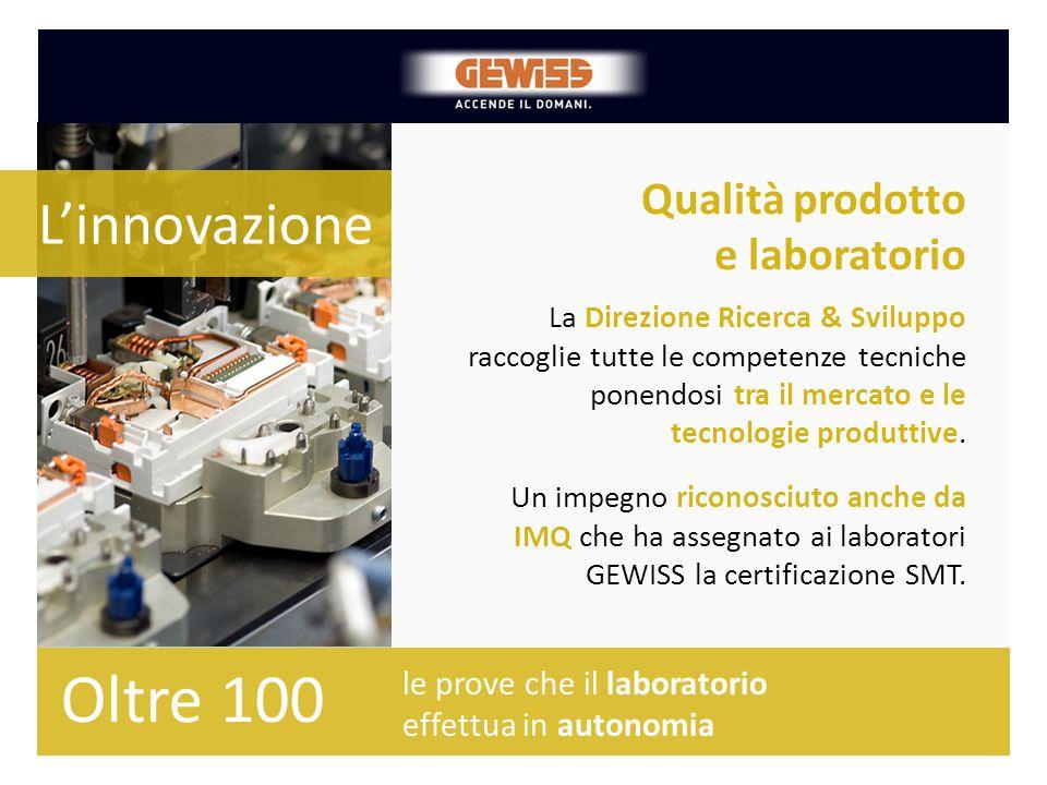 Qualità prodotto e laboratorio La Direzione Ricerca & Sviluppo raccoglie tutte le competenze tecniche ponendosi tra il mercato e le tecnologie produtt