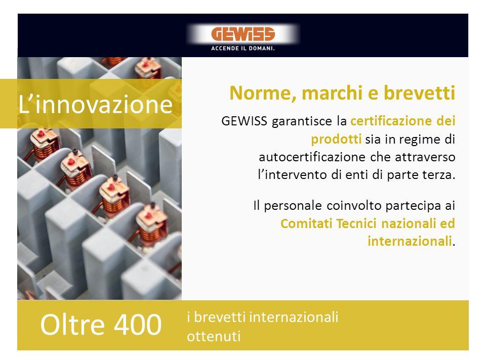 Norme, marchi e brevetti i brevetti internazionali ottenuti GEWISS garantisce la certificazione dei prodotti sia in regime di autocertificazione che a
