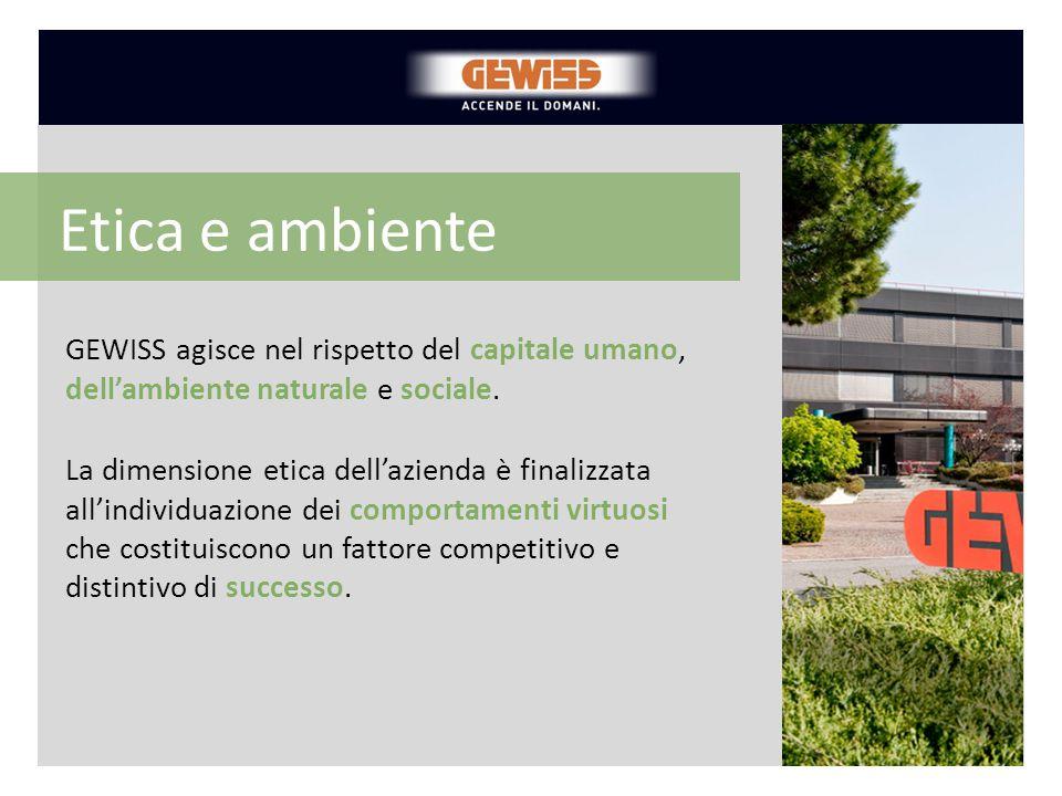 GEWISS agisce nel rispetto del capitale umano, dell'ambiente naturale e sociale. Etica e ambiente La dimensione etica dell'azienda è finalizzata all'i
