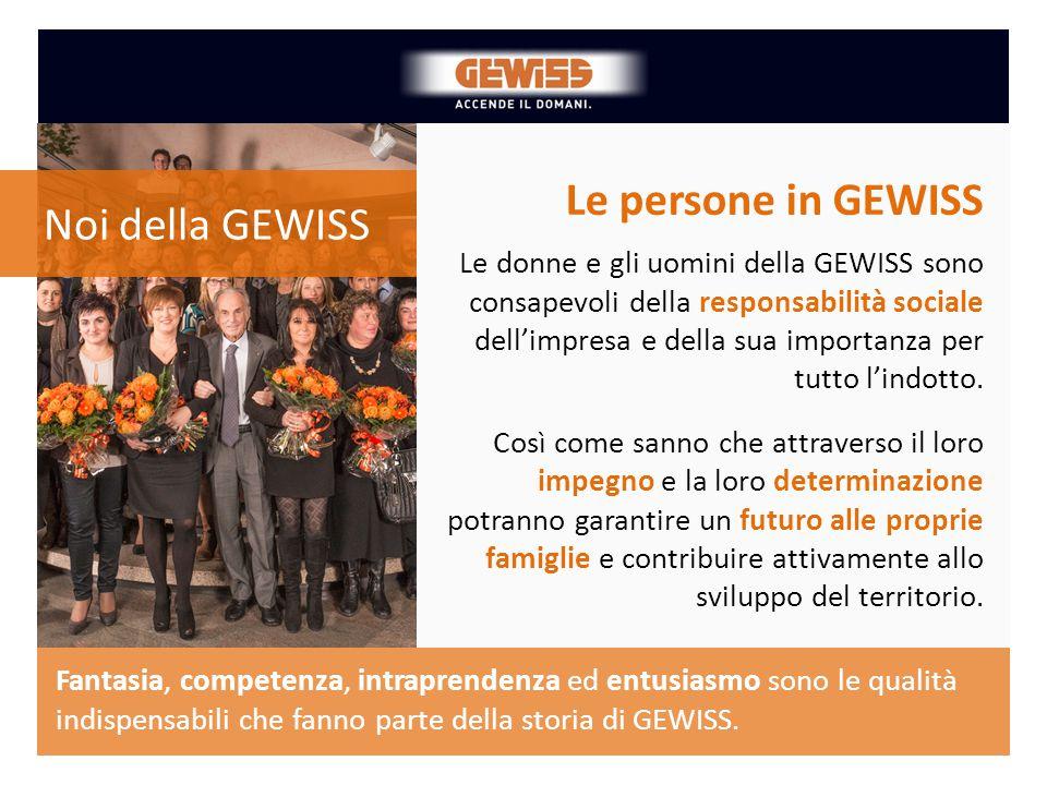 Le persone in GEWISS Le donne e gli uomini della GEWISS sono consapevoli della responsabilità sociale dell'impresa e della sua importanza per tutto l'