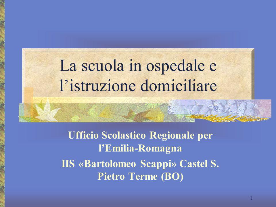 La scuola in ospedale e l'istruzione domiciliare Ufficio Scolastico Regionale per l'Emilia-Romagna IIS «Bartolomeo Scappi» Castel S. Pietro Terme (BO)