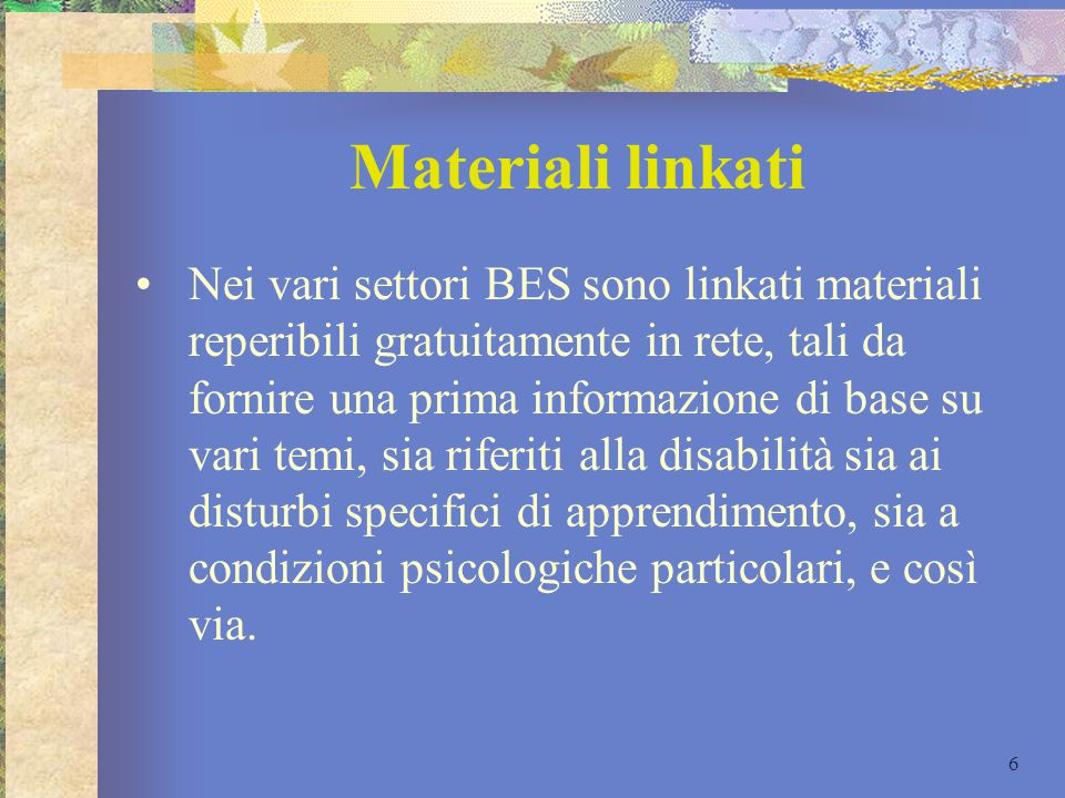 Materiali linkati Nei vari settori BES sono linkati materiali reperibili gratuitamente in rete, tali da fornire una prima informazione di base su vari