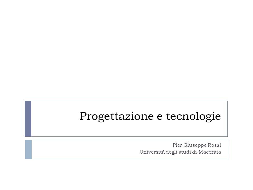 Progettazione e tecnologie Pier Giuseppe Rossi Università degli studi di Macerata