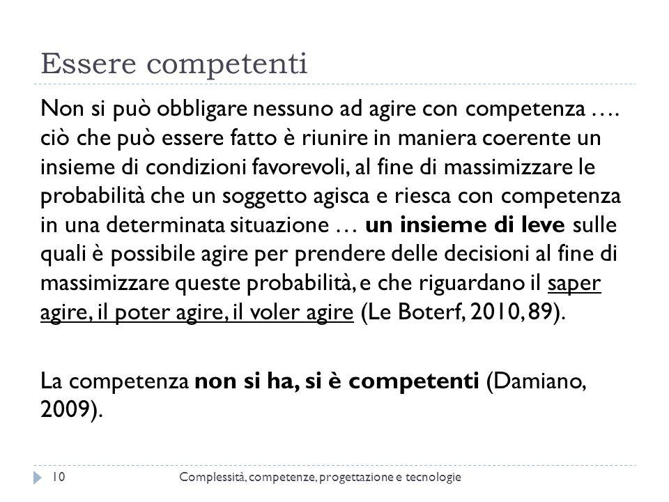 Essere competenti Complessità, competenze, progettazione e tecnologie10 Non si può obbligare nessuno ad agire con competenza …. ciò che può essere fat