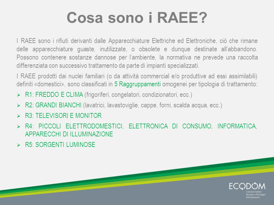 Gestire i RAEE secondo le norme I RAEE richiedono una raccolta differenziata e un trattamento specializzato, sia perché contengono sostanze inquinanti e dannose per l'ambiente, sia perché sono costituiti da materie prime che possono essere reinserite nei processi produttivi Il D.Lgs.