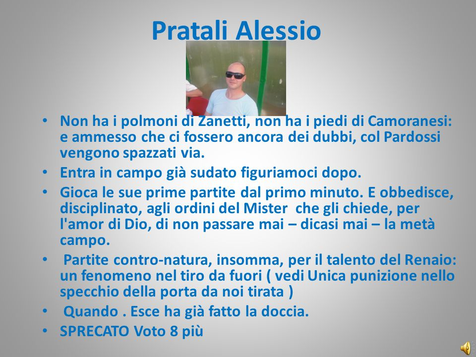 Pratali Alessio Non ha i polmoni di Zanetti, non ha i piedi di Camoranesi: e ammesso che ci fossero ancora dei dubbi, col Pardossi vengono spazzati via.