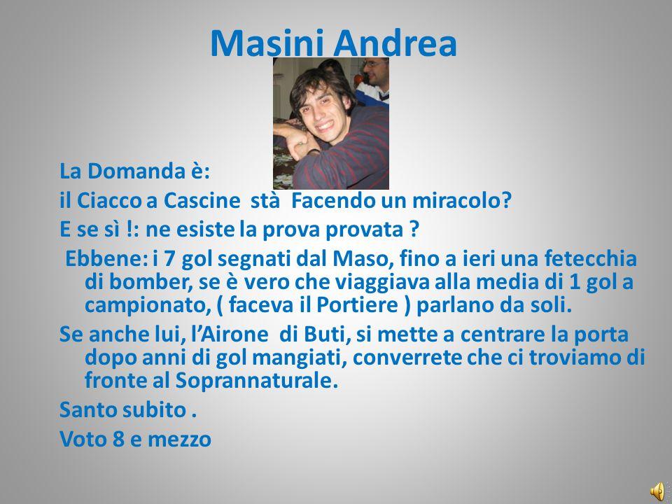 Masini Andrea La Domanda è: il Ciacco a Cascine stà Facendo un miracolo.