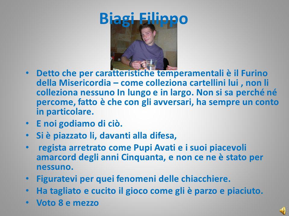 Biagi Filippo Detto che per caratteristiche temperamentali è il Furino della Misericordia – come colleziona cartellini lui, non li colleziona nessuno In lungo e in largo.