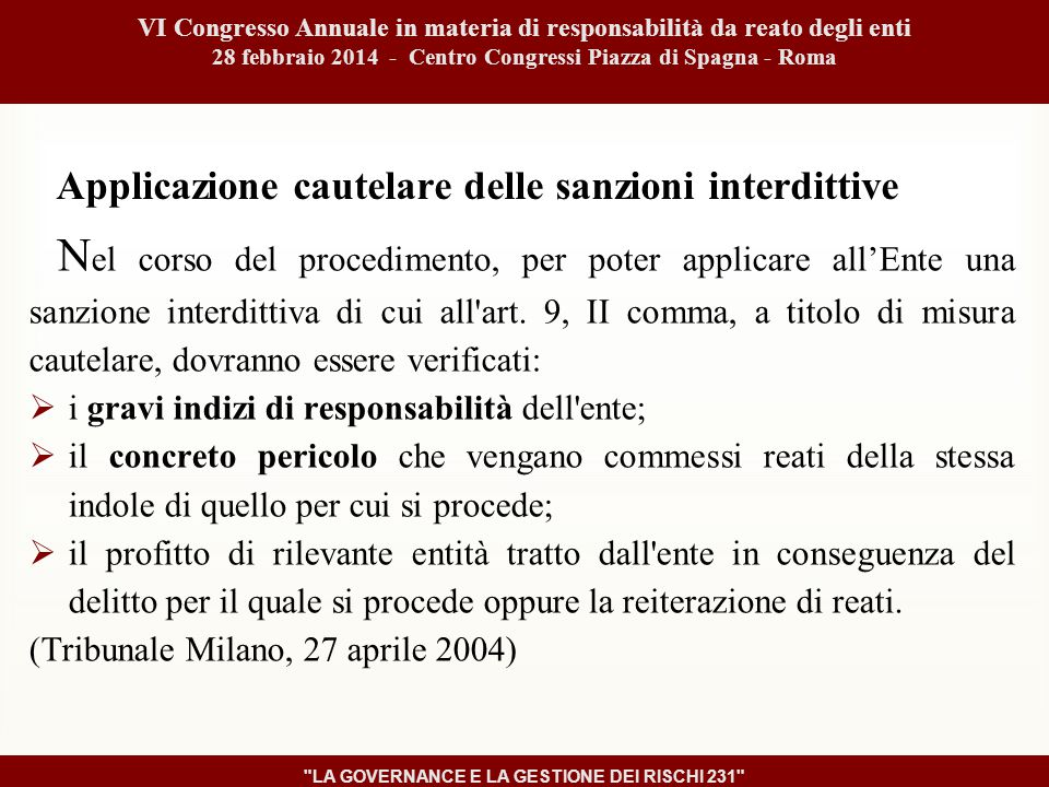 Applicazione cautelare delle sanzioni interdittive N el corso del procedimento, per poter applicare all'Ente una sanzione interdittiva di cui all art.
