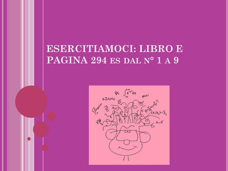 ESERCITIAMOCI: LIBRO E PAGINA 294 ES DAL N ° 1 A 9