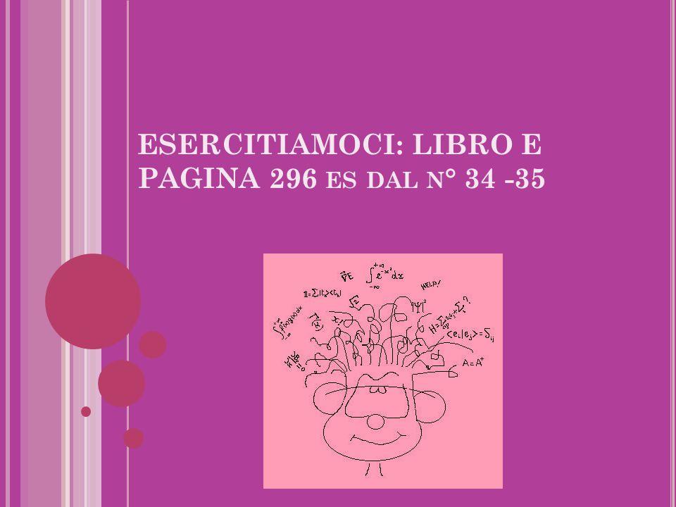 ESERCITIAMOCI: LIBRO E PAGINA 296 ES DAL N ° 34 -35