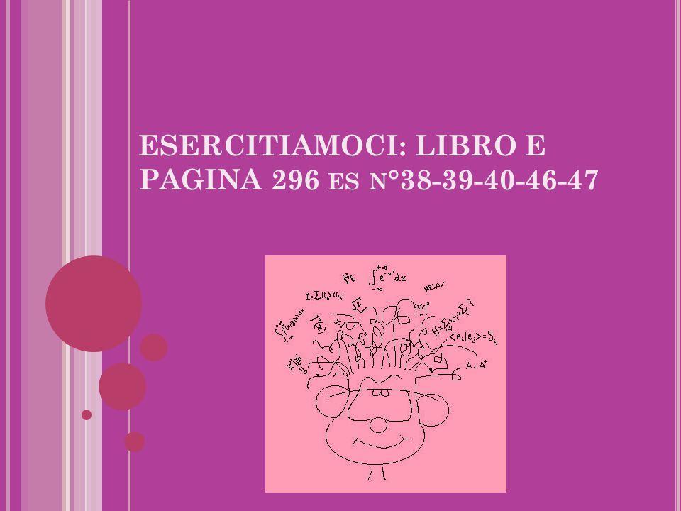 ESERCITIAMOCI: LIBRO E PAGINA 296 ES N °38-39-40-46-47