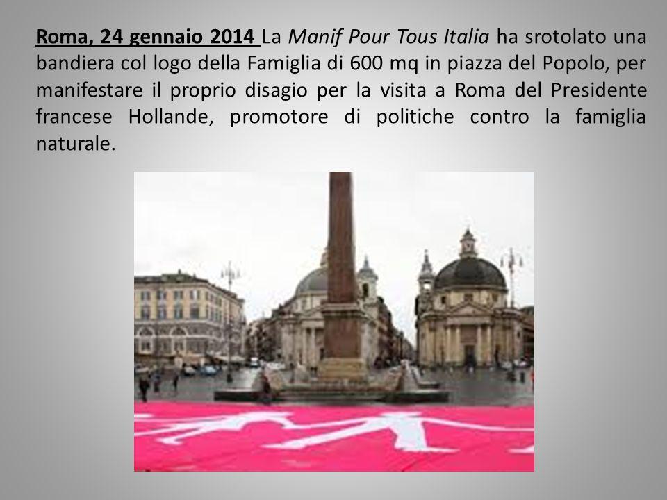 Roma, 24 gennaio 2014 La Manif Pour Tous Italia ha srotolato una bandiera col logo della Famiglia di 600 mq in piazza del Popolo, per manifestare il proprio disagio per la visita a Roma del Presidente francese Hollande, promotore di politiche contro la famiglia naturale.