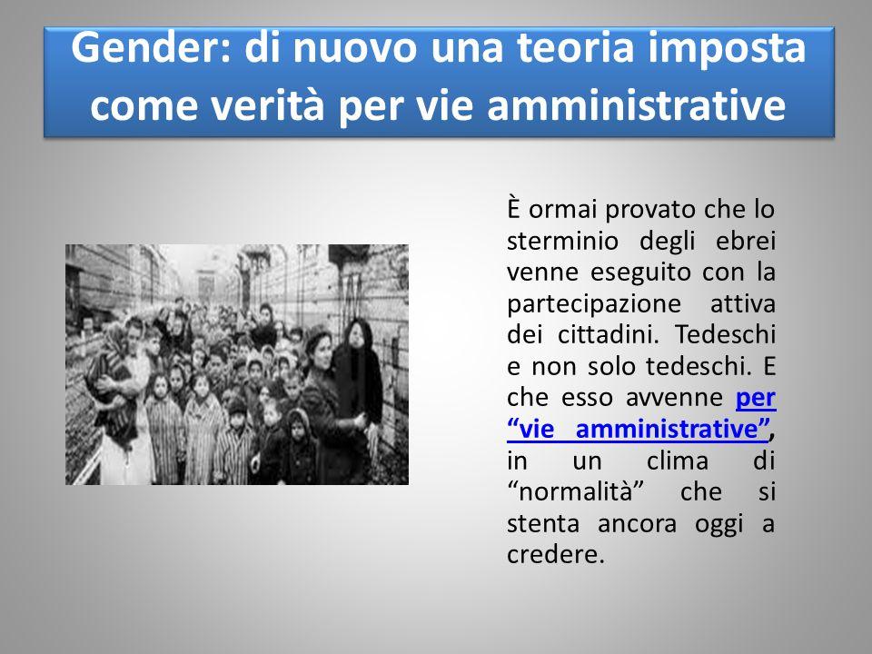 Gender: di nuovo una teoria imposta come verità per vie amministrative È ormai provato che lo sterminio degli ebrei venne eseguito con la partecipazione attiva dei cittadini.