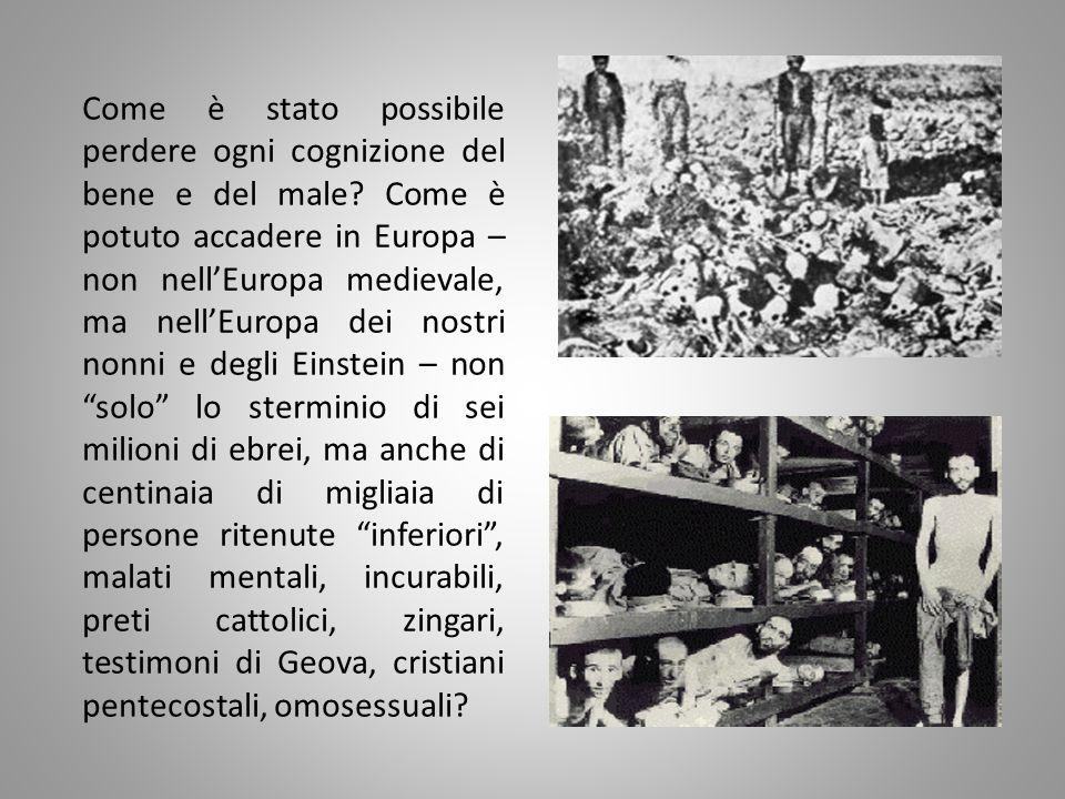 Come è stato possibile perdere ogni cognizione del bene e del male? Come è potuto accadere in Europa – non nell'Europa medievale, ma nell'Europa dei n