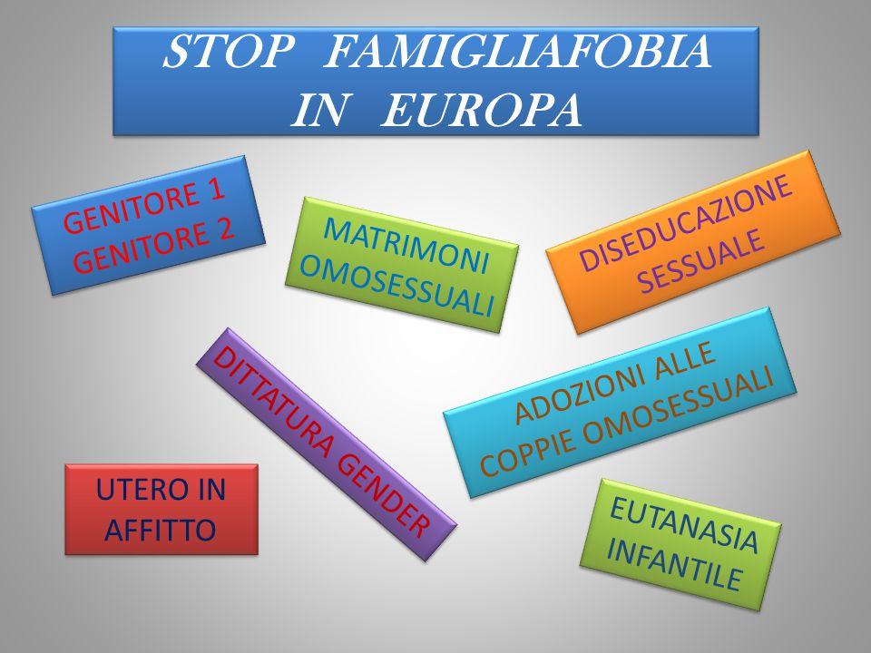 STOP FAMIGLIAFOBIA IN EUROPA GENITORE 1 GENITORE 2 GENITORE 1 GENITORE 2 MATRIMONI OMOSESSUALI UTERO IN AFFITTO ADOZIONI ALLE COPPIE OMOSESSUALI ADOZI