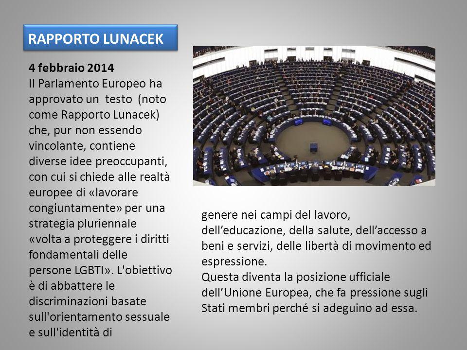 RAPPORTO LUNACEK 4 febbraio 2014 Il Parlamento Europeo ha approvato un testo (noto come Rapporto Lunacek) che, pur non essendo vincolante, contiene di