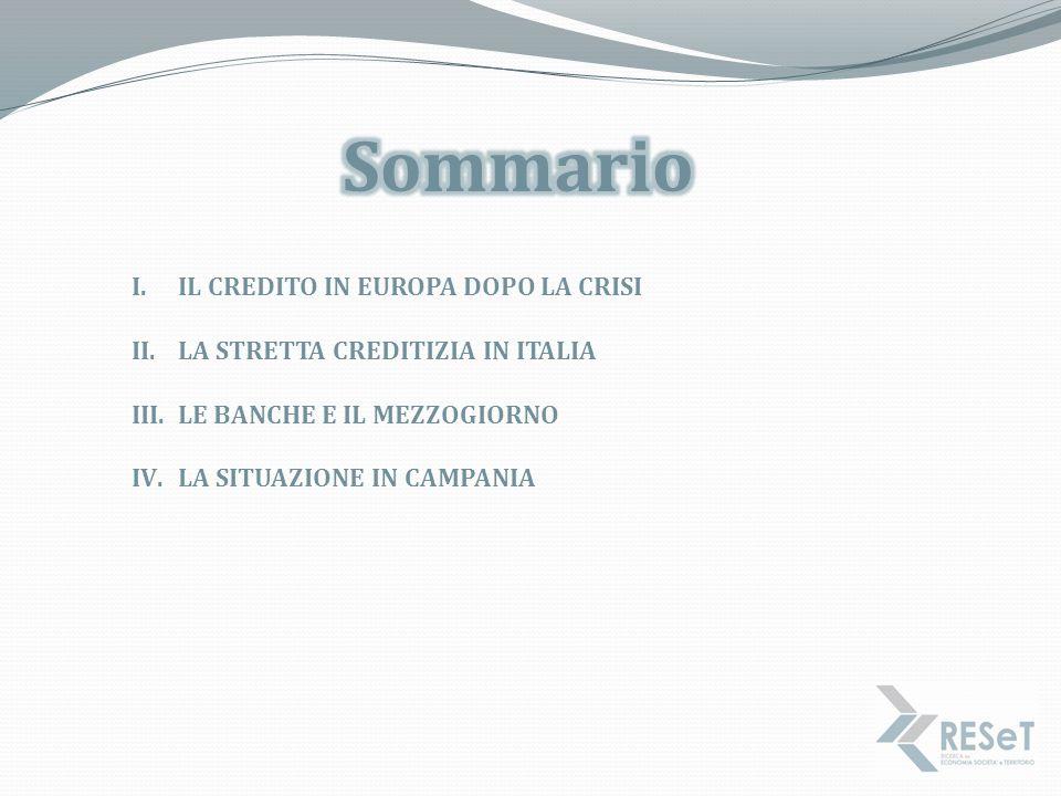 I.IL CREDITO IN EUROPA DOPO LA CRISI II.LA STRETTA CREDITIZIA IN ITALIA III.LE BANCHE E IL MEZZOGIORNO IV.LA SITUAZIONE IN CAMPANIA