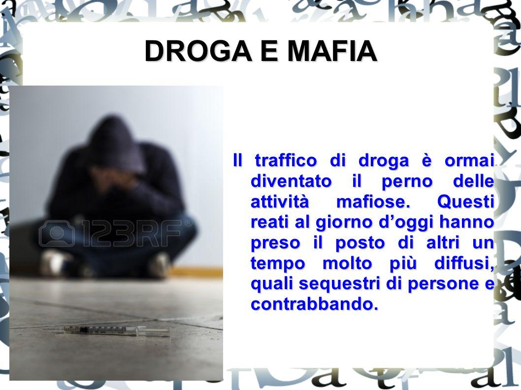 DROGA E MAFIA Il traffico di droga è ormai diventato il perno delle attività mafiose.