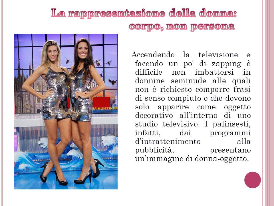 Nel maggio del 2009 Lorella Zanardo ha messo in rete (www.ilcorpodelledonne.it) un documentario, realizzato con Cesare Cantù e Marco Malfi Chindemi, che si proponeva di innalzare il livello di consapevolezza sull'immagine delle donne nella tv italiana, dal titolo Il Corpo delle Donne.