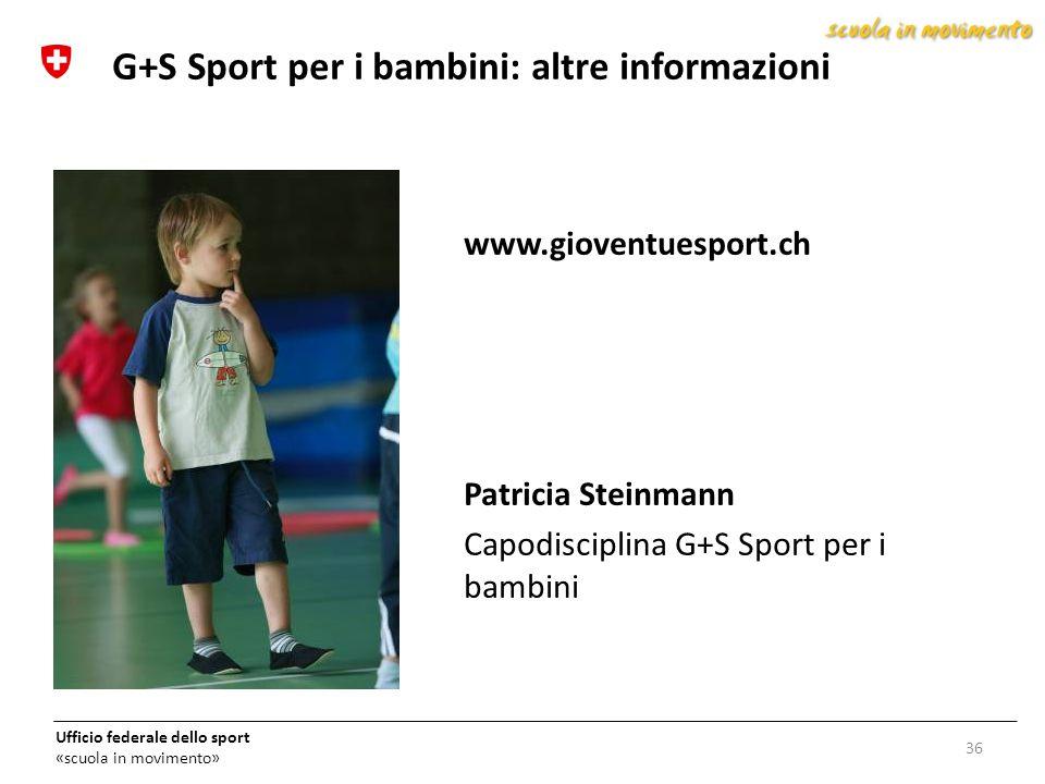 Ufficio federale dello sport «scuola in movimento» 36 G+S Sport per i bambini: altre informazioni www.gioventuesport.ch Patricia Steinmann Capodiscipl