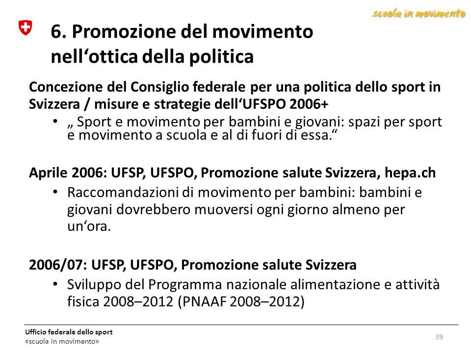 Ufficio federale dello sport «scuola in movimento» Concezione del Consiglio federale per una politica dello sport in Svizzera / misure e strategie del