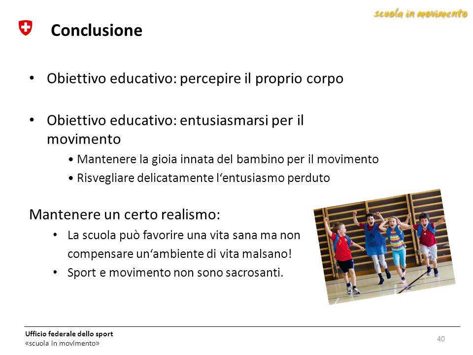 Ufficio federale dello sport «scuola in movimento» Obiettivo educativo: percepire il proprio corpo Obiettivo educativo: entusiasmarsi per il movimento