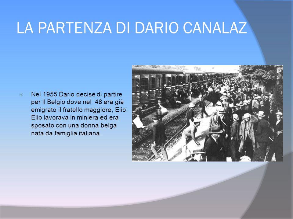 LA PARTENZA DI DARIO CANALAZ  Nel 1955 Dario decise di partire per il Belgio dove nel '48 era già emigrato il fratello maggiore, Elio.