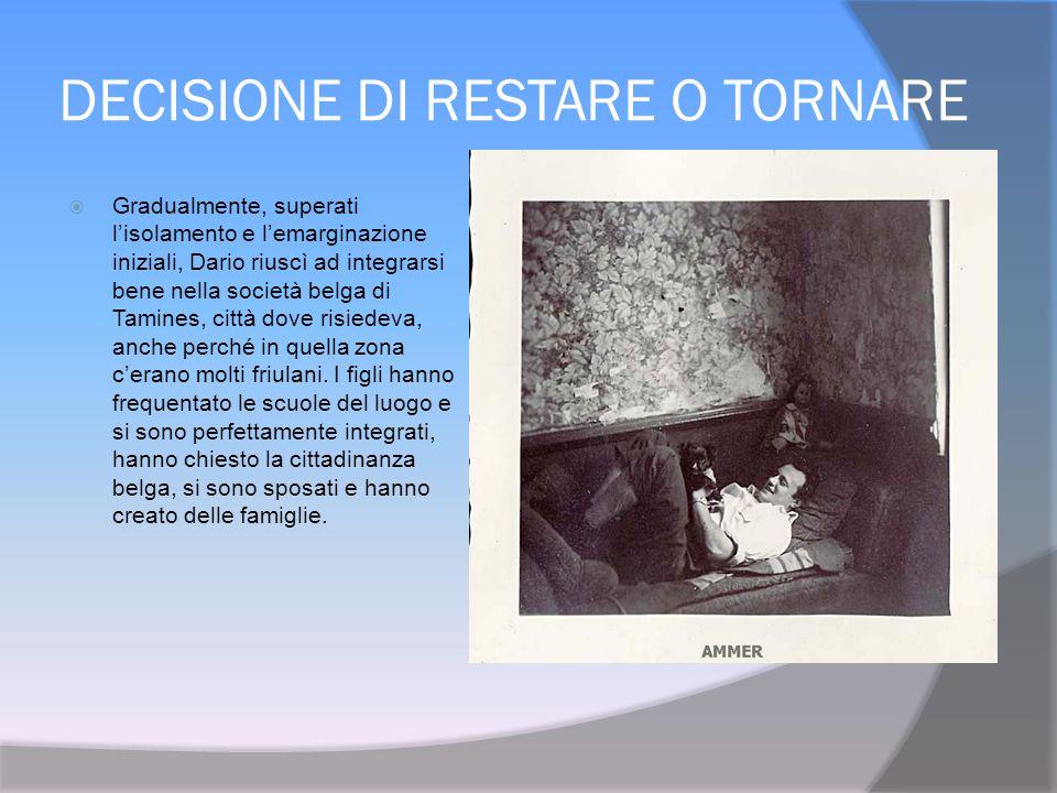 LEGAMI CON IL PAESE D'ORIGINE  Dario sta mantenendo i contatti con il Friuli, dove torna spesso, ma, a differenza della moglie, non prova nostalgia del luogo natale e resta piuttosto indifferente nel rivedere Grimacco, ritenuto da lui un luogo isolato.