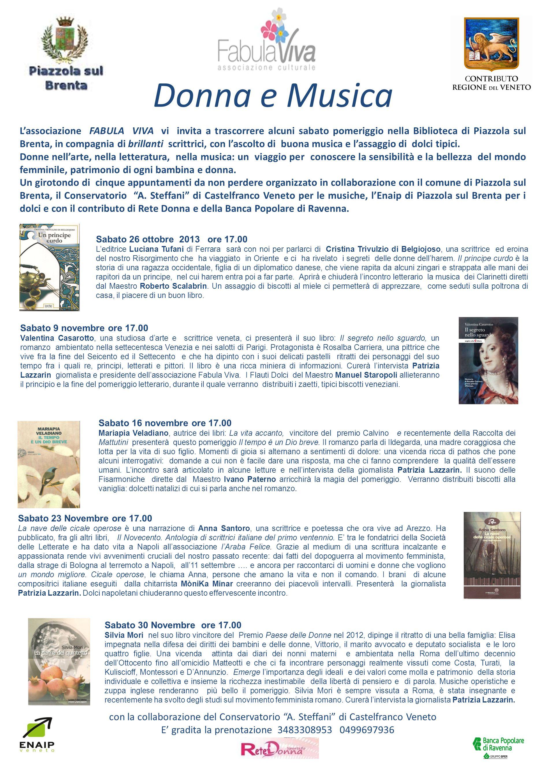 Donna e Musica L'associazione FABULA VIVA vi invita a trascorrere alcuni sabato pomeriggio nella Biblioteca di Piazzola sul Brenta, in compagnia di brillanti scrittrici, con l'ascolto di buona musica e l'assaggio di dolci tipici.