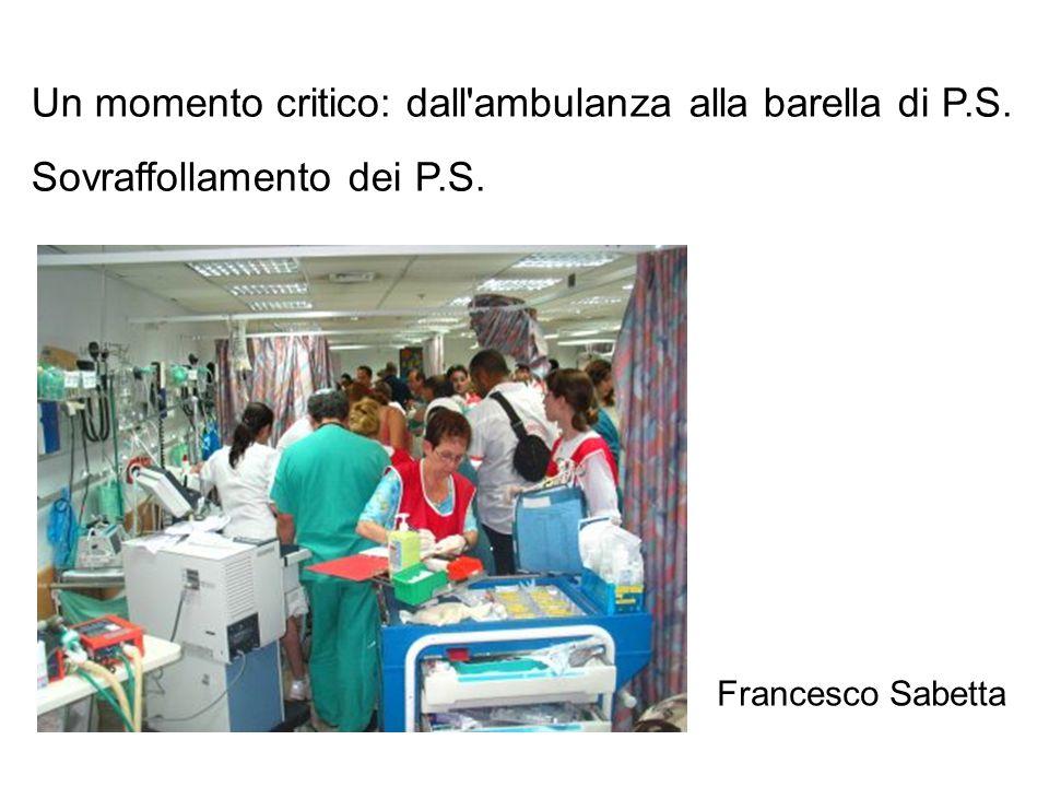 Un momento critico: dall'ambulanza alla barella di P.S. Sovraffollamento dei P.S. Francesco Sabetta