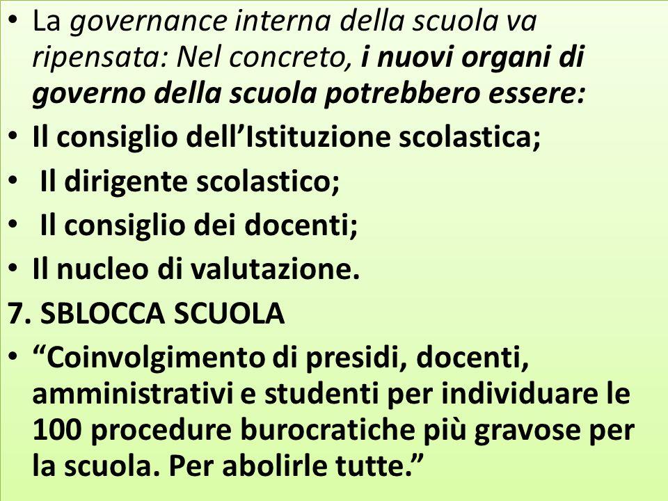 La governance interna della scuola va ripensata: Nel concreto, i nuovi organi di governo della scuola potrebbero essere: Il consiglio dell'Istituzione