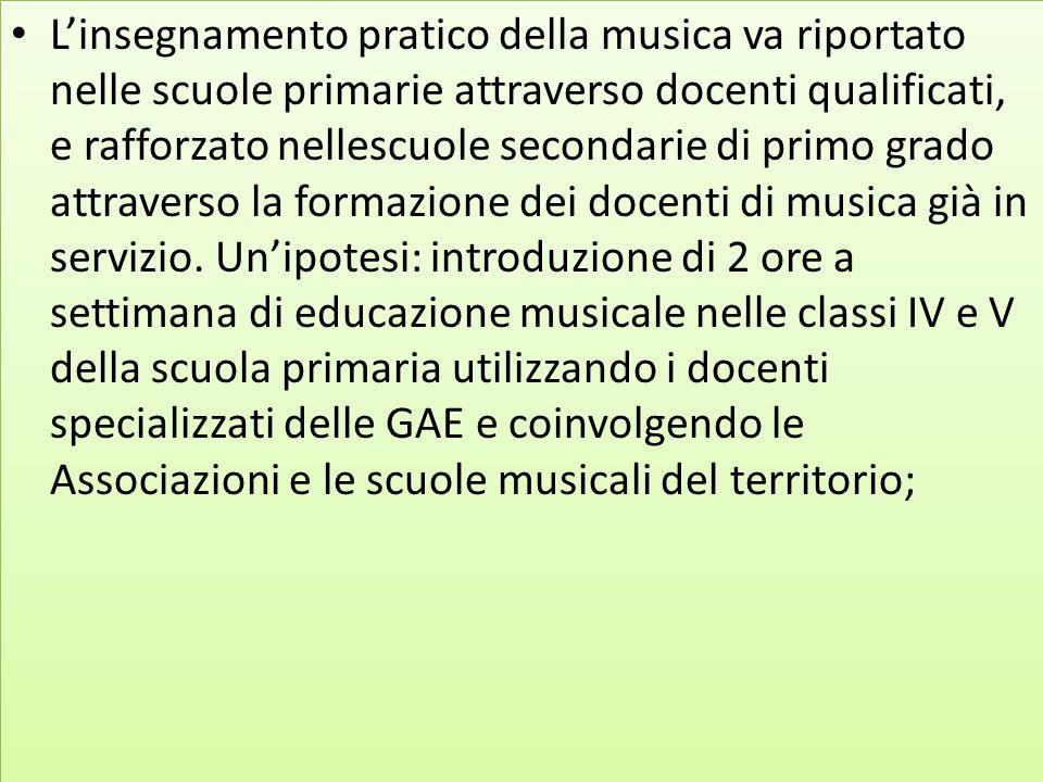 L'insegnamento pratico della musica va riportato nelle scuole primarie attraverso docenti qualificati, e rafforzato nellescuole secondarie di primo gr