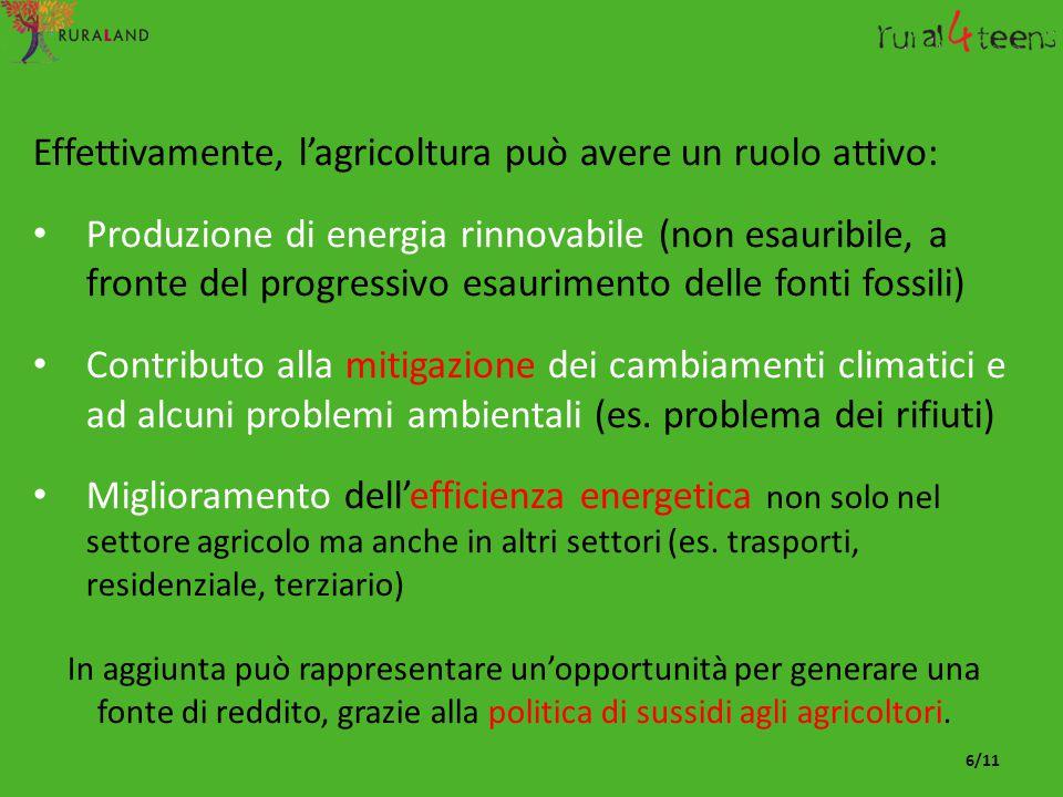 Effettivamente, l'agricoltura può avere un ruolo attivo: Produzione di energia rinnovabile (non esauribile, a fronte del progressivo esaurimento delle fonti fossili) Contributo alla mitigazione dei cambiamenti climatici e ad alcuni problemi ambientali (es.