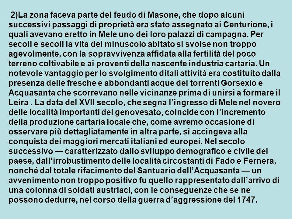 2)La zona faceva parte del feudo di Masone, che dopo alcuni successivi passaggi di proprietà era stato assegnato ai Centurione, i quali avevano eretto in Mele uno dei loro palazzi di campagna.