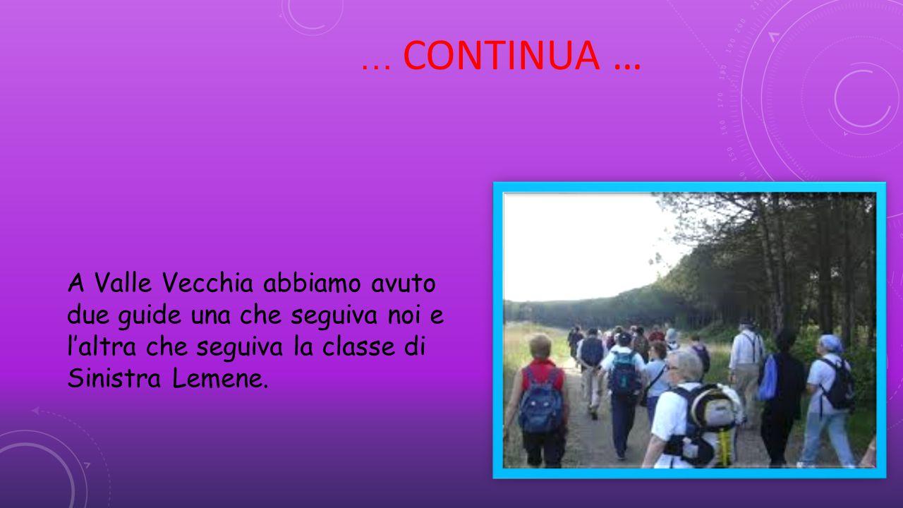 … CONTINUA … A Valle Vecchia abbiamo avuto due guide una che seguiva noi e l'altra che seguiva la classe di Sinistra Lemene.