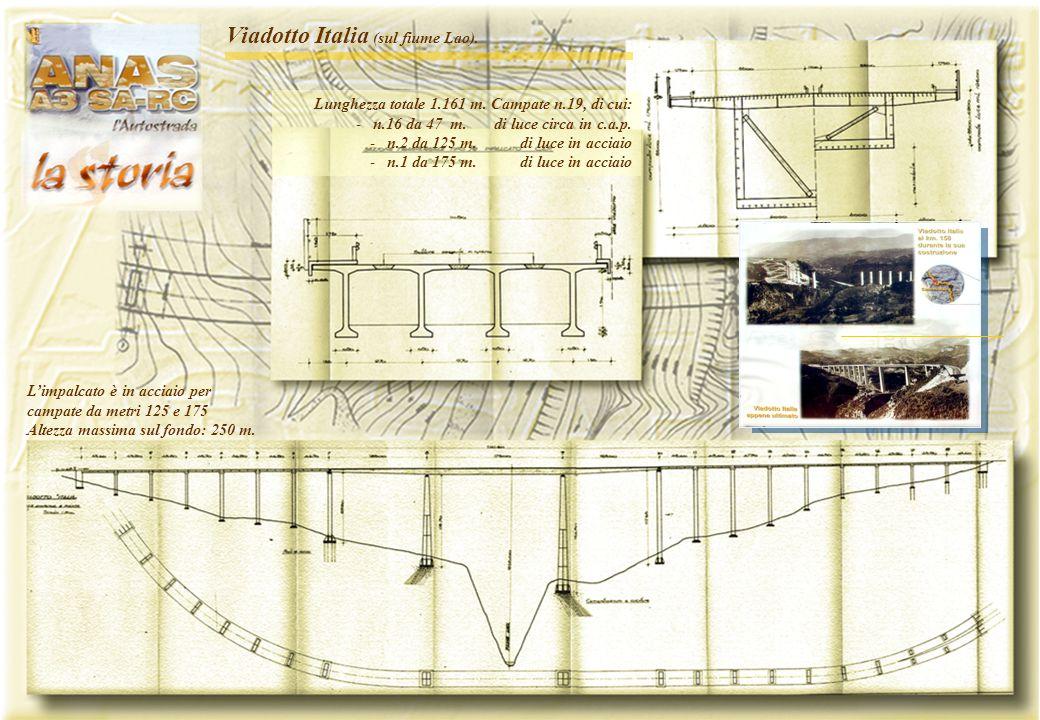 - 14 - L'impalcato è in acciaio per campate da metri 125 e 175 Altezza massima sul fondo: 250 m. Viadotto Italia (sul fiume Lao). Lunghezza totale 1.1