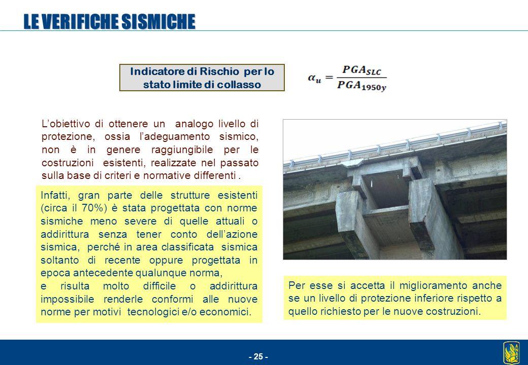 - 25 - L'obiettivo di ottenere un analogo livello di protezione, ossia l'adeguamento sismico, non è in genere raggiungibile per le costruzioni esisten