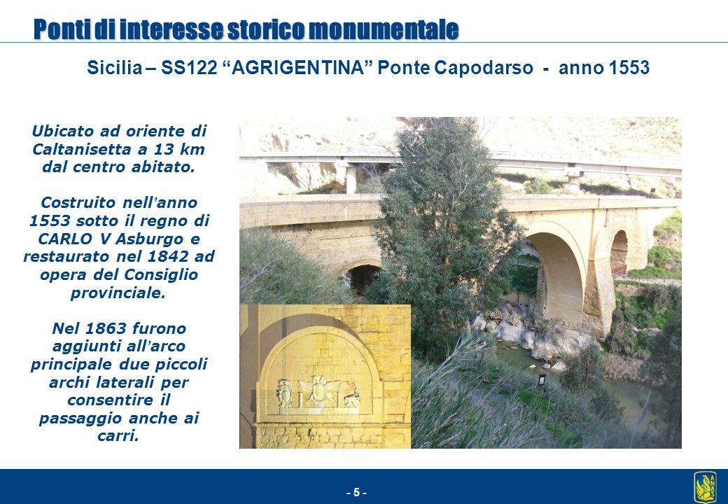 """- 5 - Sicilia – SS122 """"AGRIGENTINA"""" Ponte Capodarso - anno 1553 Ubicato ad oriente di Caltanisetta a 13 km dal centro abitato. Costruito nell ' anno 1"""