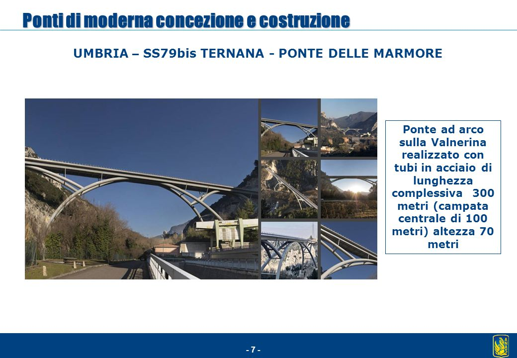 - 7 - UMBRIA – SS79bis TERNANA - PONTE DELLE MARMORE Ponte ad arco sulla Valnerina realizzato con tubi in acciaio di lunghezza complessiva 300 metri (