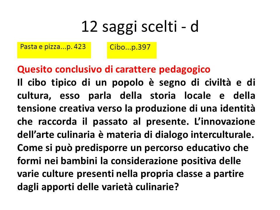 12 saggi scelti - d Pasta e pizza...p. 423 Cibo...p.397 Quesito conclusivo di carattere pedagogico Il cibo tipico di un popolo è segno di civiltà e di
