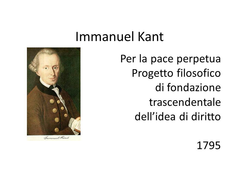 Immanuel Kant Per la pace perpetua Progetto filosofico di fondazione trascendentale dell'idea di diritto 1795