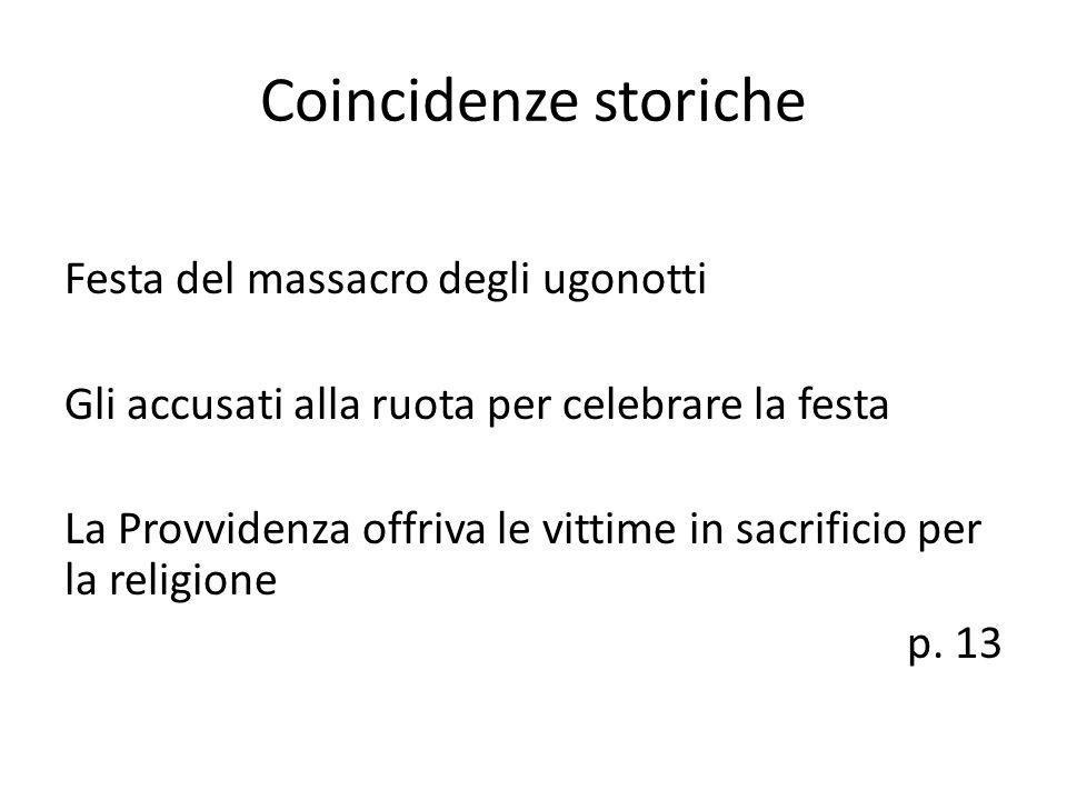 Coincidenze storiche Festa del massacro degli ugonotti Gli accusati alla ruota per celebrare la festa La Provvidenza offriva le vittime in sacrificio