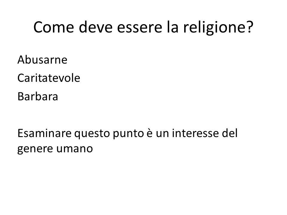Come deve essere la religione? Abusarne Caritatevole Barbara Esaminare questo punto è un interesse del genere umano