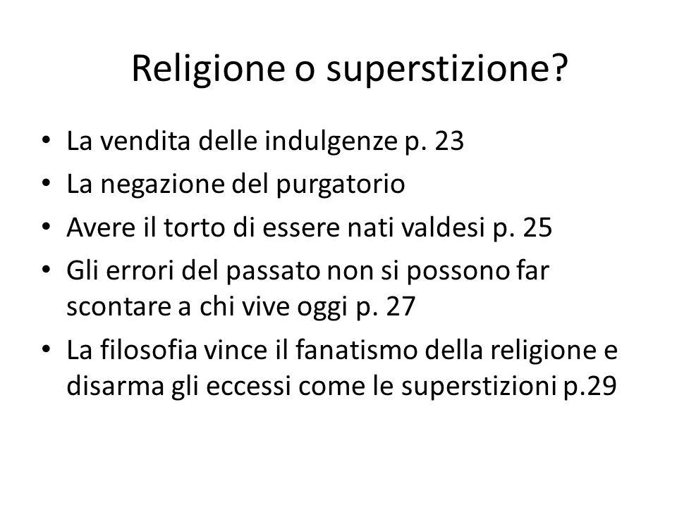 Religione o superstizione? La vendita delle indulgenze p. 23 La negazione del purgatorio Avere il torto di essere nati valdesi p. 25 Gli errori del pa